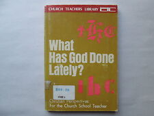 WHAT HAS GOD DONE LATELY? Christian Perspectives for the Church School Teacher