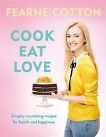Cook. Eat. Love. by Cotton, Fearne (Hardback book, 2017)