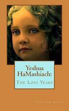 Yeshua Hamashaich: Yeshua Hamashiach : The Lost Years by Christian Ashley...