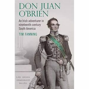 Don Juan O'Brien: An Irish Adventurer in Nineteenth-Ce - Hardback NEW Fanning,
