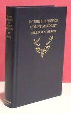 In The Shadow of Mount McKinley by William N. Beach-Derrydale Press-1/2500-1992