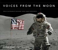 Voices from the Moon: Apollo Astronauts Describe Their Lunar Experiences by C…