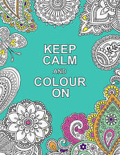 NEW  KEEP CALM and COLOUR ON    ADULT COLOURING patterns and intricate designs