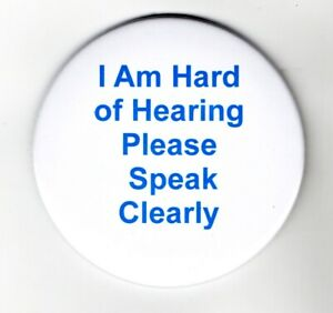 """Hard of Hearing Please Speak Clearly 3"""" Button Badge Deaf Useful Assistance Aid"""
