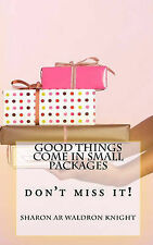 Good Things Come In Small Packages: Don't Miss It! by Sharon AR Waldron Knight