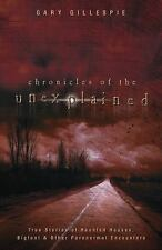 New, Chronicles of the Unexplained: True Stories of Haunted Houses, Bigfoot & Ot