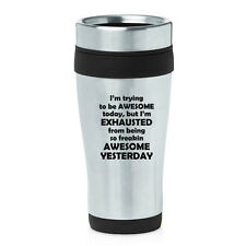 Stainless Steel Insulated 16oz Travel Mug Funny Exhausted From Being Awesome