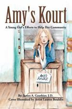 Amy's Kourt : A Young Girl's Efforts to Help Her Community by J. A. Gauthier...