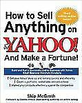 How to Sell Anything on Yahoo!...And Make a Fortune!: Build and Run a Successfu
