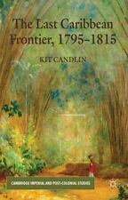 The Last Caribbean Frontier, 1795-1815 (cambridge Imperial And Post-Colonial ...