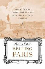 Selling Paris: Property and Commercial Culture in the Fin-de-siècle Capital (Har