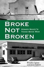 Broke, Not Broken: Homer Maxey's Texas Bank War (Hardback or Cased Book)