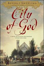 City of God : A Novel of Passion and Wonder in Old New York by Beverly Swerling