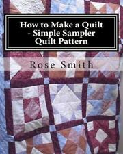 How to Make a Quilt - Simple Sampler Quilt Pattern: By Smith, Rose