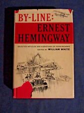 By-Line: Ernest Hemingway Articles & Dispatches 1967 HC BCE Ed. by William White