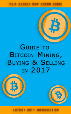 Guide to Bitcoin Mining, Buying & Selling in 2017 +Other Cryptocurrencies PDF