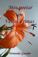 Meu Poetar Em Versos e Rimas : Poesias by Fernanda Goucher (2013, Paperback)