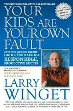 Your Kids Are Your Own Fault : A Fix-the-Way-You-Parent Guide for Raising...
