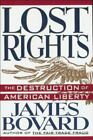 Lost Rights : The Destruction of American Liberty by James Bovard