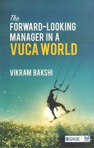 THE FORWARD-LOOKING MANAGER IN A VUCA WORLD - Vikram Bakshi