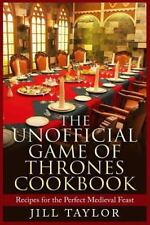 The Unofficial Game of Thrones Cookbook : Recipes for the Perfect Medieval...