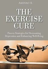 The Exercise Cure: Proven Strategies for Overcoming Depression and Enhancing Wel