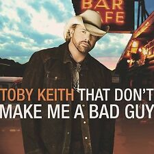 That Don't Make Me a Bad Guy by Toby Keith (CD, 2008, Show Dog Nashville) NEW CD