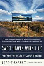 Sweet Heaven When I Die: Faith, Faithlessness, and the Country In-ExLibrary