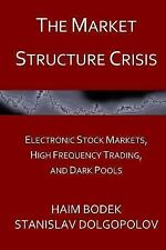 The Market Structure Crisis : Electronic Stock Markets, High Frequency...