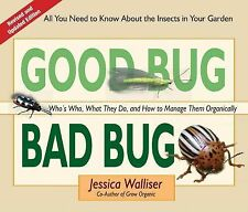 Good Bug Bad Bug : Who's Who, What They Do, and How to Manage Them...