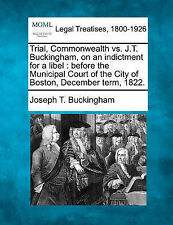 Trial, Commonwealth vs. J.T. Buckingham, on an indictment for a libel: before th