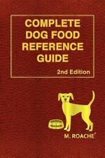 Complete Dog Food Reference Guide: 2nd Edition by M. Roache Paperback Book (Engl