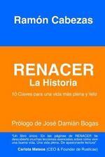 Renacer: la Historia : (10 Claves para una Vida Mas Plena y Feliz) by Ramon...