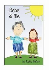 Bebe and Me : Seven-Year-Old Sophie Shares a Special Friendship That Teaches...