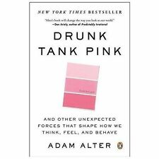 Drunk Tank Pink : And Other Unexpected Forces That Shape How We Think, Feel,...