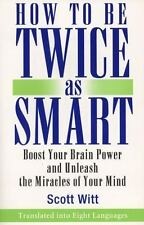 How to Be Twice as Smart: Boosting Your Brainpower and Unleashing the Miracles