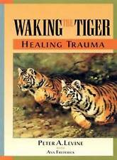 Waking the Tiger: Healing Trauma - The Innate Capacity to Transform Overwhelming Experiences by Peter Levine (Paperback, 1997)