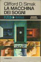 LA MACCHINA DEI SOGNI di Clifford D. Simak ed. Fanucci