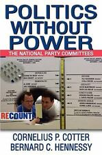 Politics Without Power : The National Party Committees by Bernard C. Hennessy...