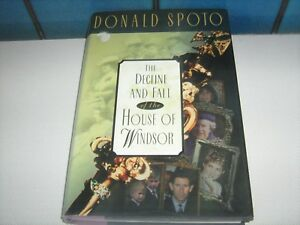 The Decline and Fall of the House of Windsor by Donald Spoto (Hardback, 1995)