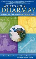 What's Your Dharma?: Discover the Vedic Way to Your Life's Purpose, Coffey, Liss
