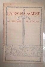 LA REGINA MADRE AI SOLDATI D'ITALIA PATRIA 1915 PRIMA GUERRA MONDIALE