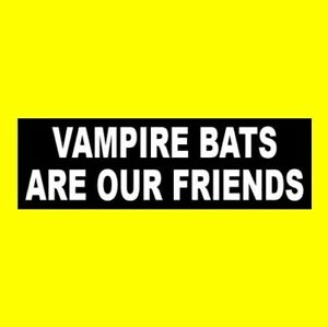 """Funny """"VAMPIRE BATS ARE OUR FRIENDS"""" Halloween decal BUMPER STICKER Dracula new"""