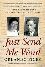 NEW Just Send Me Word: A True Story of Love and Survival in the Gulag