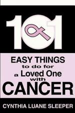 101 Easy Things to do for a Loved One with Cancer Sleeper, Cynthia Paperback Boo