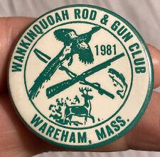🔥Vintage Wankinquoah Rod & Gun Club 1981 Member Wareham Mass. Pin back Button