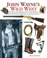 John Wayne's Wild West: An Illustrated History of Cowboys, G... by Wexler, Bruce