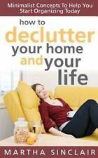 How to Declutter Your Home and Your Life; Minimalist Concepts to Help You...