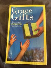 Grace Gifts : Discovering the Unique Joy God Has for You by Dan Knight