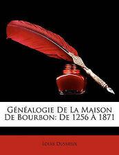 NEW Généalogie De La Maison De Bourbon: De 1256 À 1871 (French Edition)